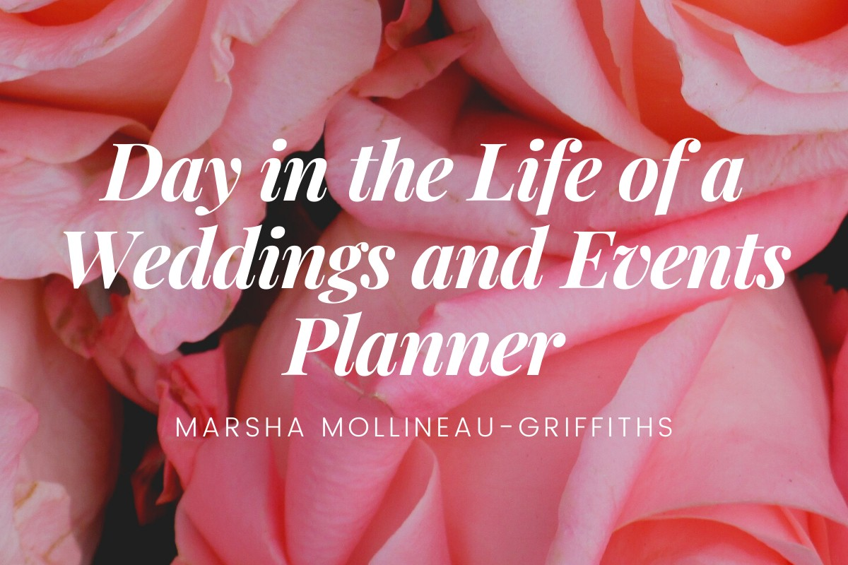 In this image, the title 'Day in the Life of a Weddings and Events Planner' is written in white. Underneath the title it says 'Marsha Mollineau-Griffiths' in white writing. Behind all the writing is an image of pink roses.